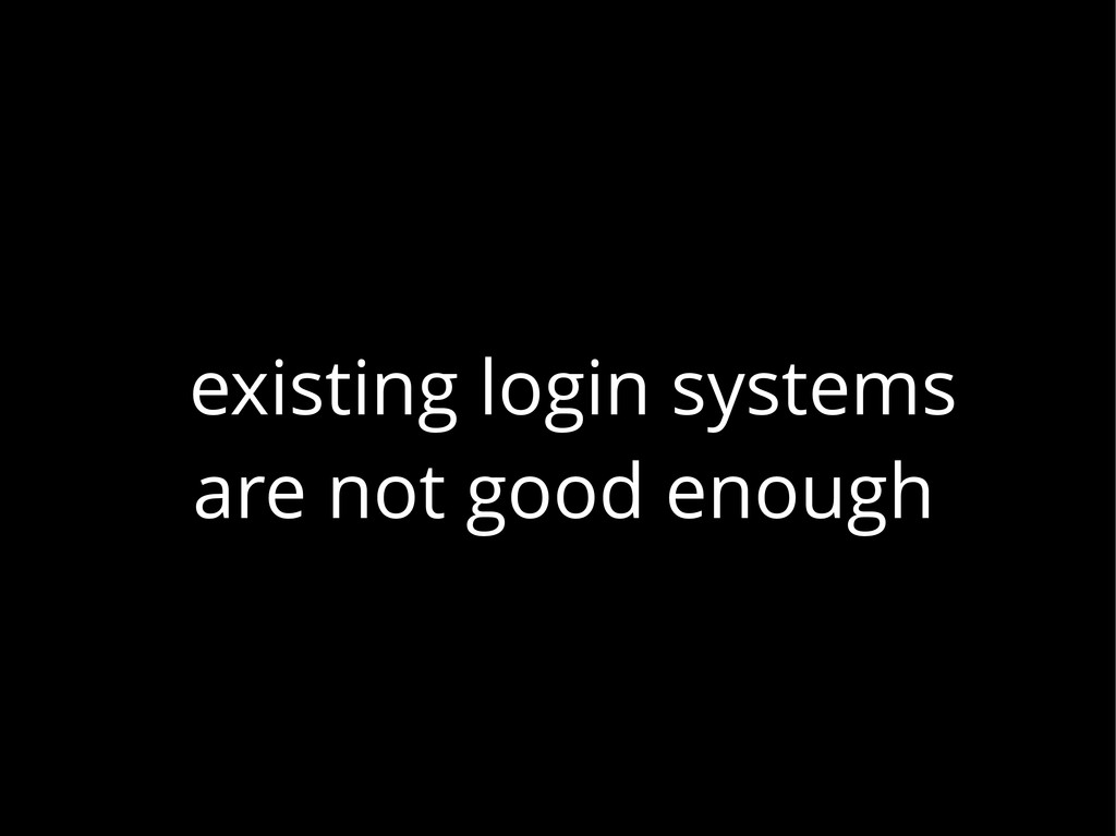 existing login systems are not good enough