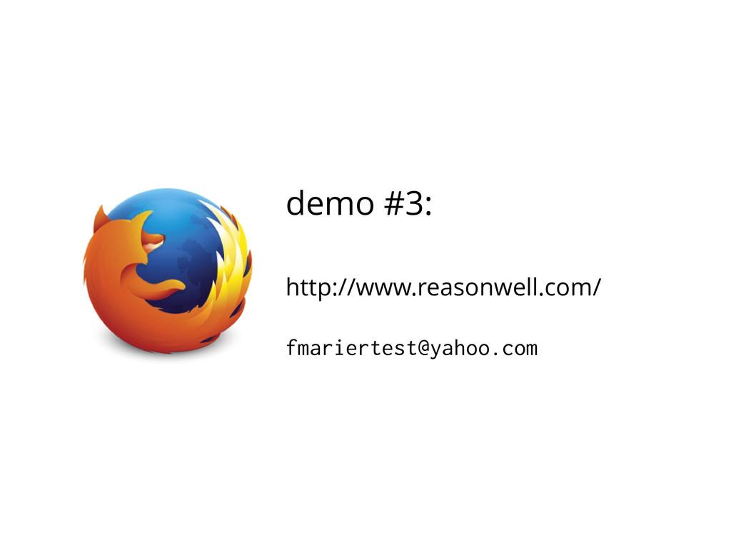 demo #3: http://www.reasonwell.com/ fmariertest...