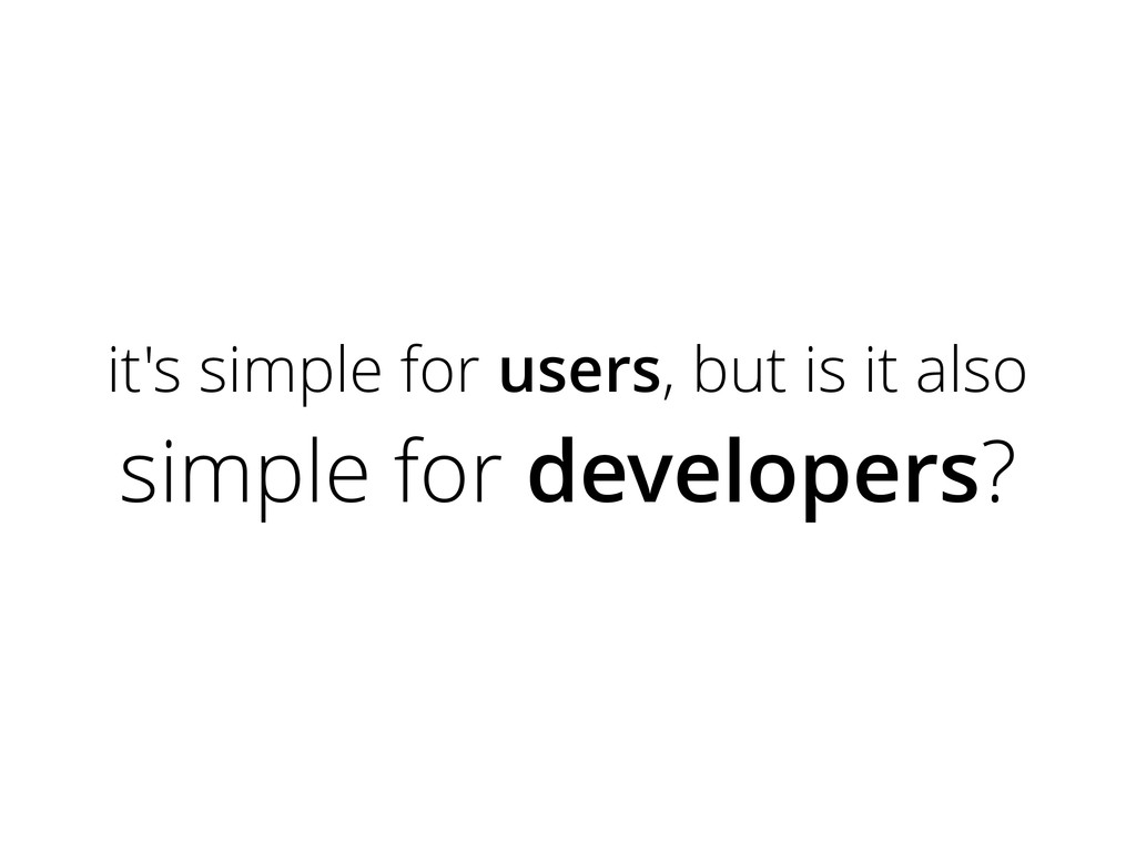 it's simple for users, but is it also simple fo...