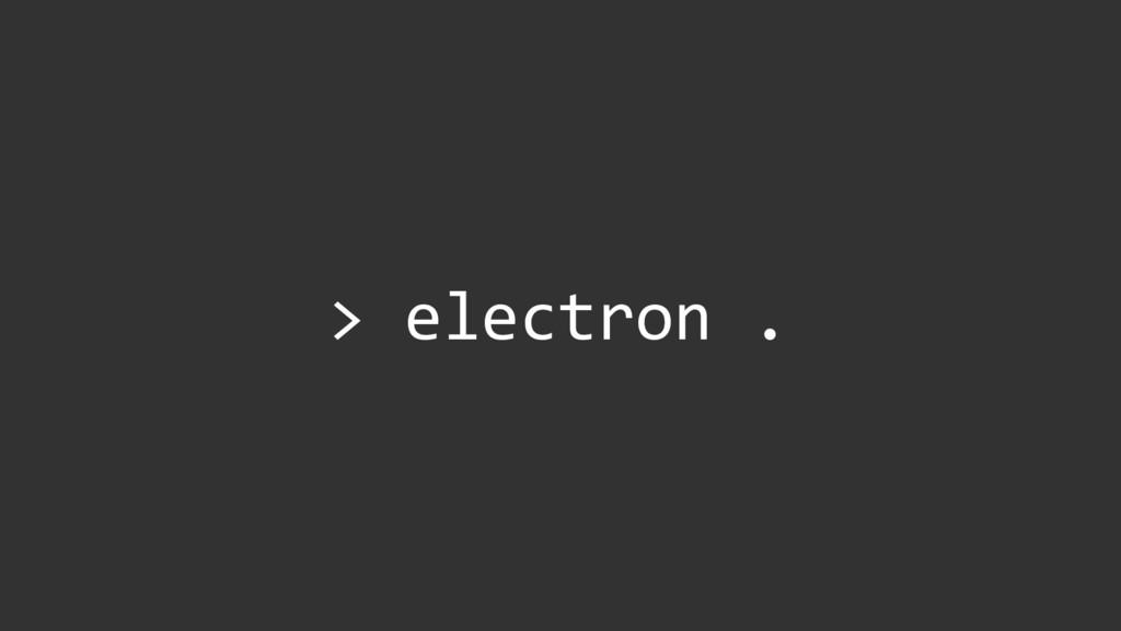 > electron .
