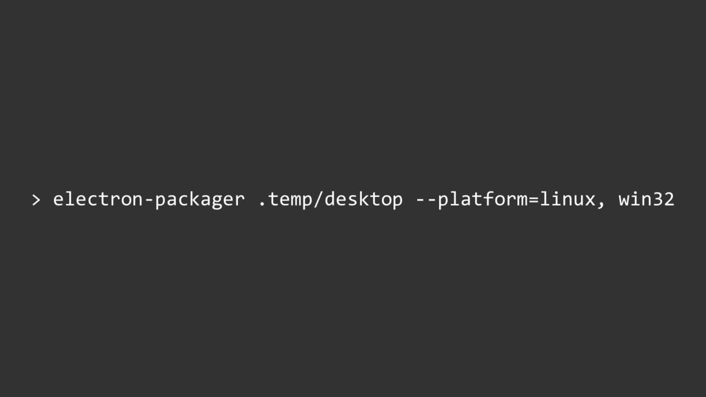 > electron-packager .temp/desktop --platform=li...