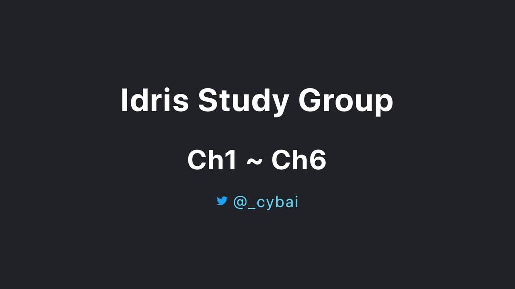 Idris Study Group Ch1 ~ Ch6 @_cybai