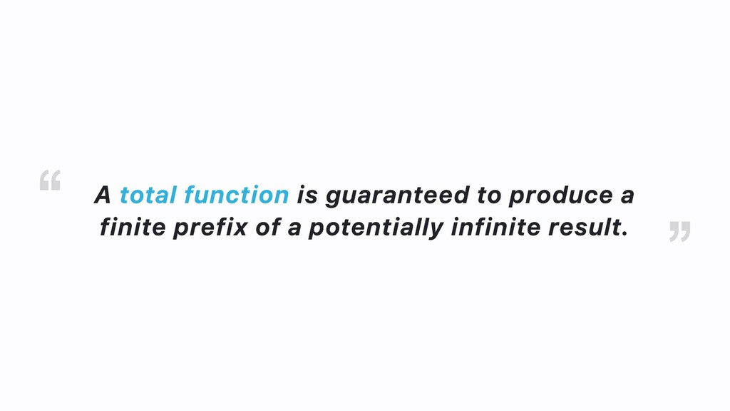 A total function is guaranteed to produce a fin...