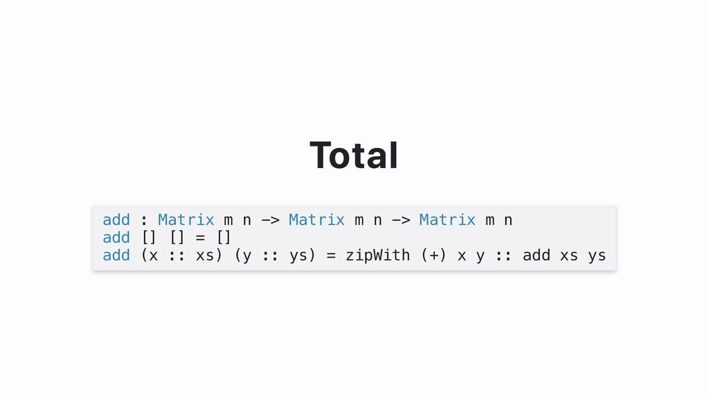 Total add : Matrix m n -> Matrix m n -> Matrix ...