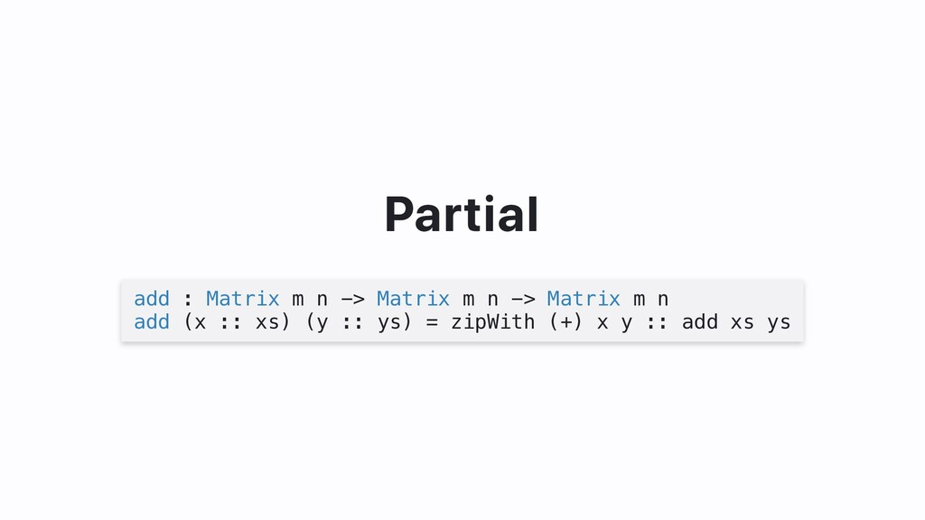 Partial add : Matrix m n -> Matrix m n -> Matri...