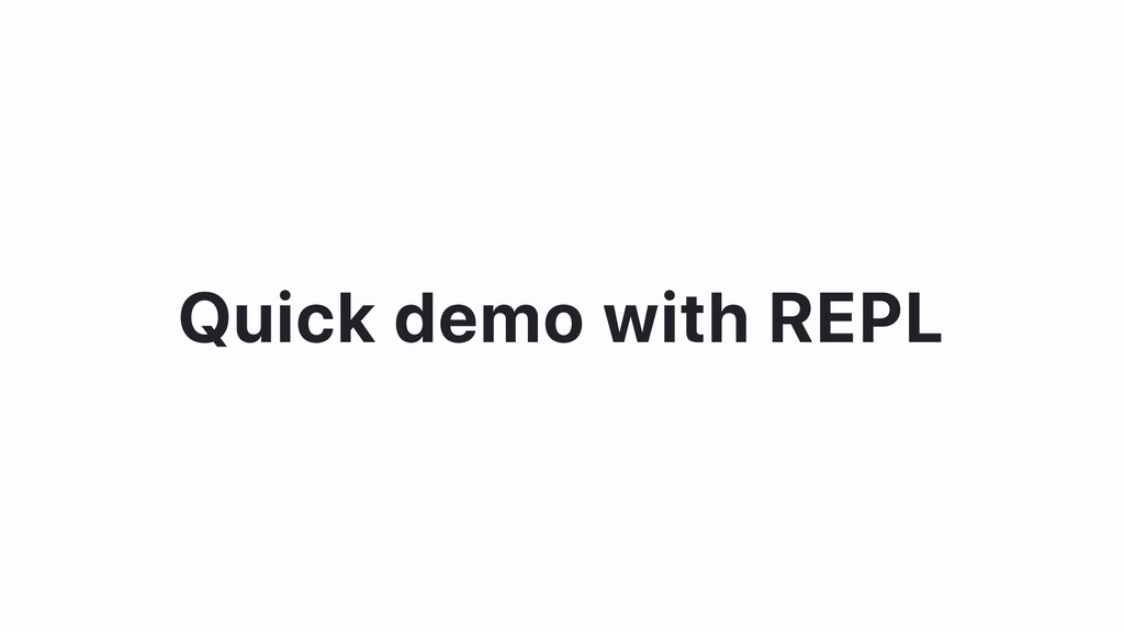 Quick demo with REPL