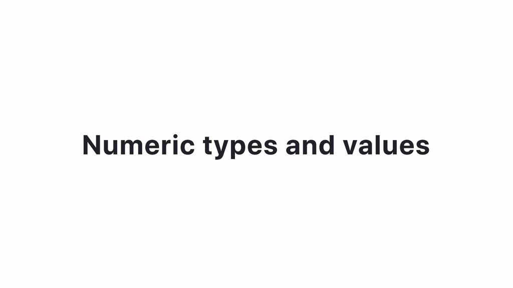 Numeric types and values