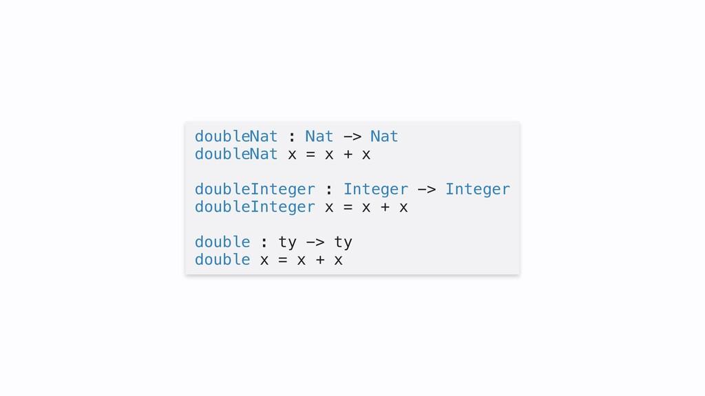 doubleNat : Nat -> Nat doubleNat x = x + x doub...