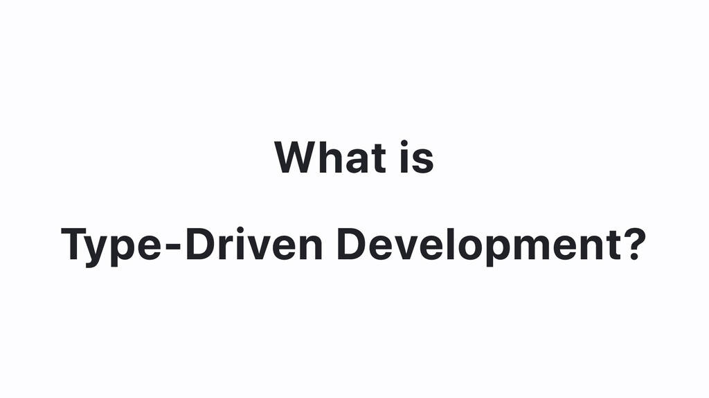 What is Type-Driven Development?