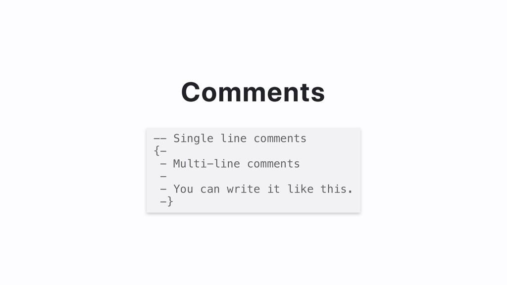 Comments -- Single line comments {- - Multi-lin...