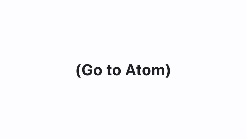 (Go to Atom)