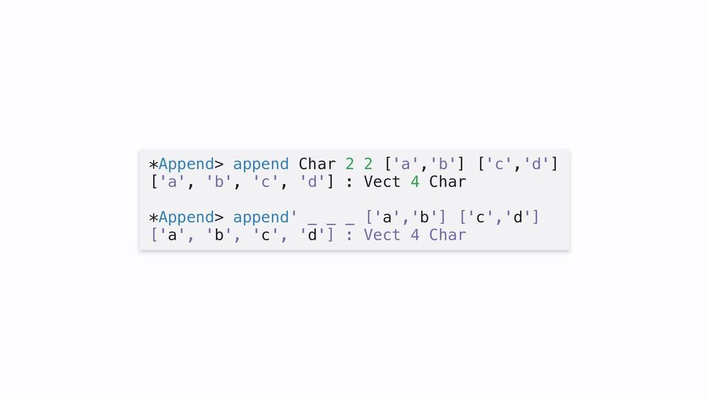 *Append> append Char 2 2 ['a','b'] ['c','d'] ['...