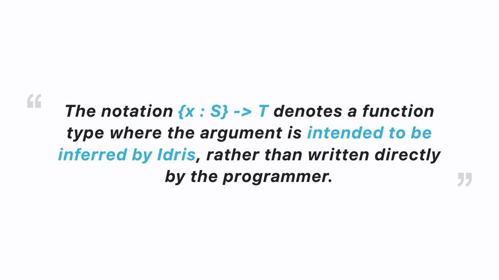 The notation {x : S} -> T denotes a function ty...