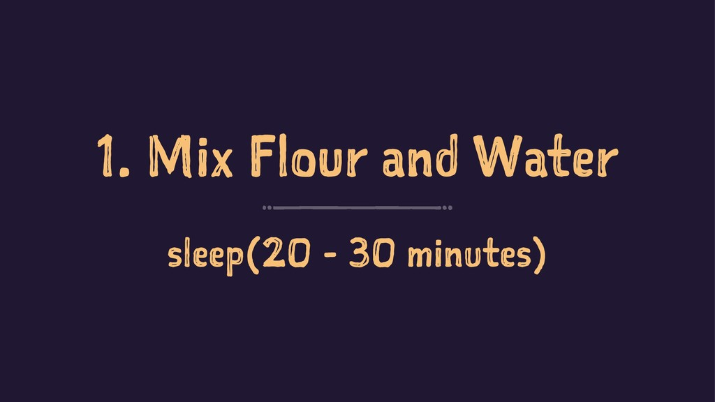 1. Mix Flour and Water sleep(20 - 30 minutes)