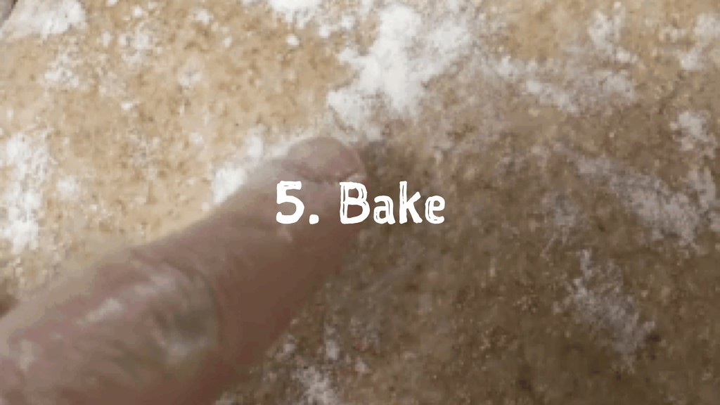 5. Bake