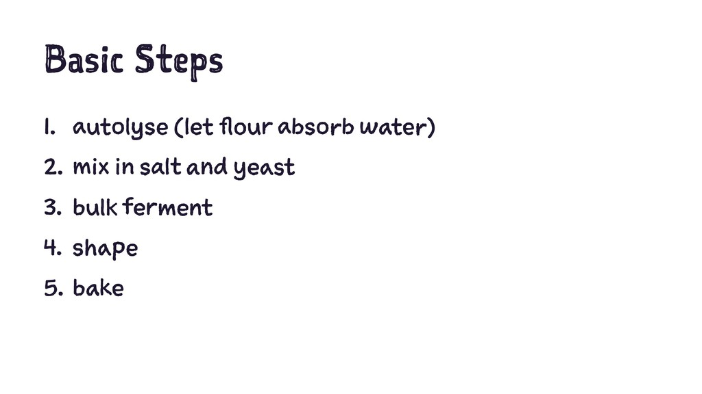 Basic Steps 1. autolyse (let flour absorb water...