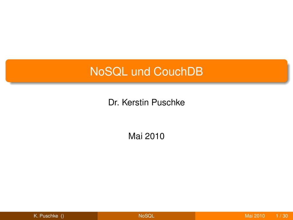 NoSQL und CouchDB Dr. Kerstin Puschke Mai 2010 ...