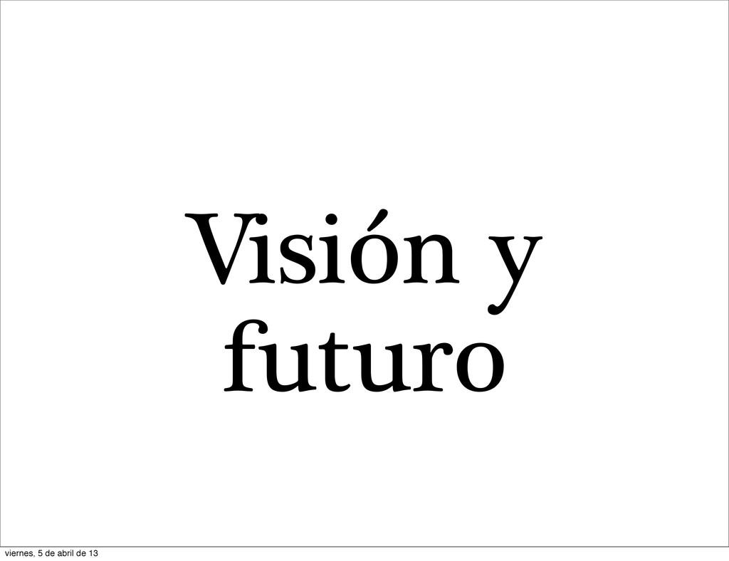 Visión y futuro viernes, 5 de abril de 13