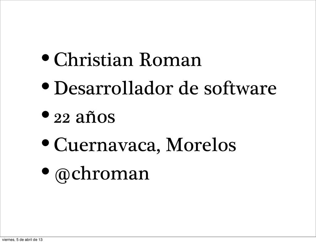 •Christian Roman •Desarrollador de software •22...