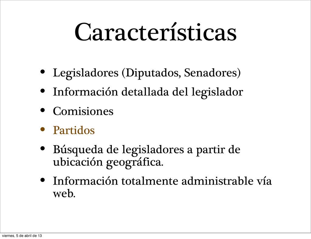 Características • Legisladores (Diputados, Sena...