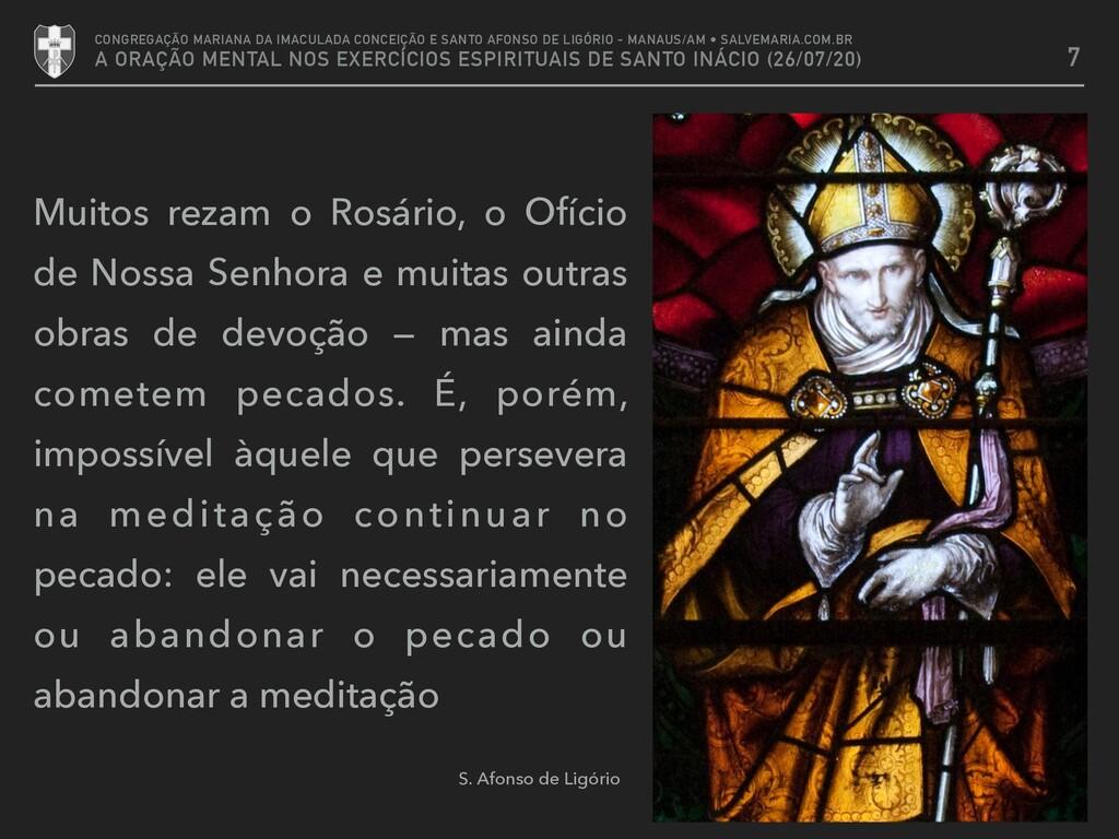Muitos rezam o Rosário, o Ofício de Nossa Senho...
