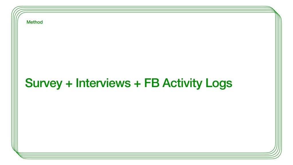 Survey + Interviews + FB Activity Logs Method