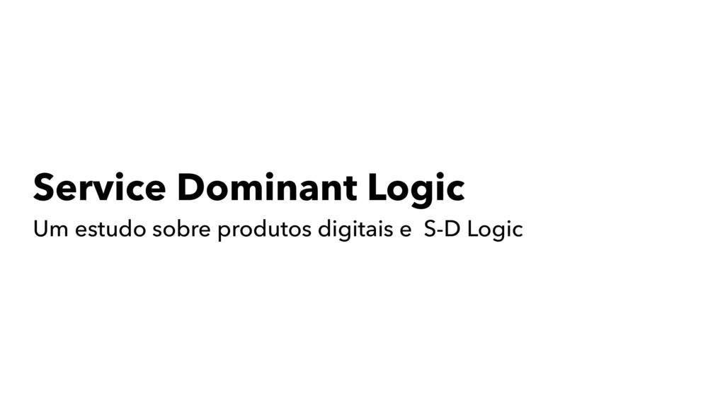 Service Dominant Logic Um estudo sobre produtos...