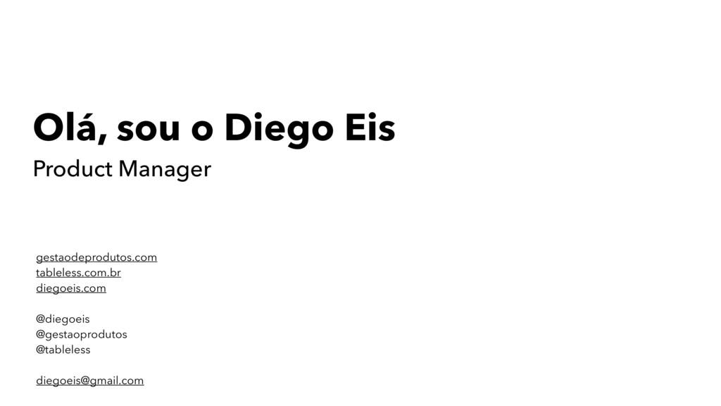 gestaodeprodutos.com tableless.com.br diegoeis....
