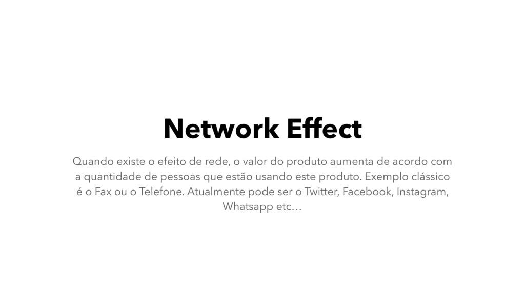 Network Effect Quando existe o efeito de rede, ...