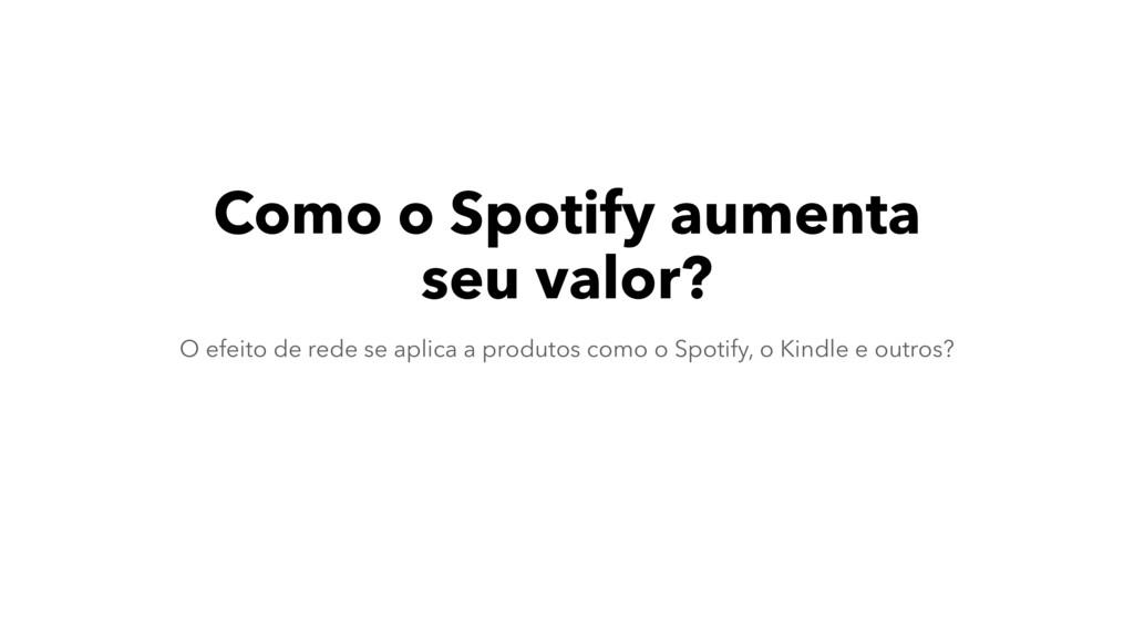 Como o Spotify aumenta seu valor? O efeito de r...