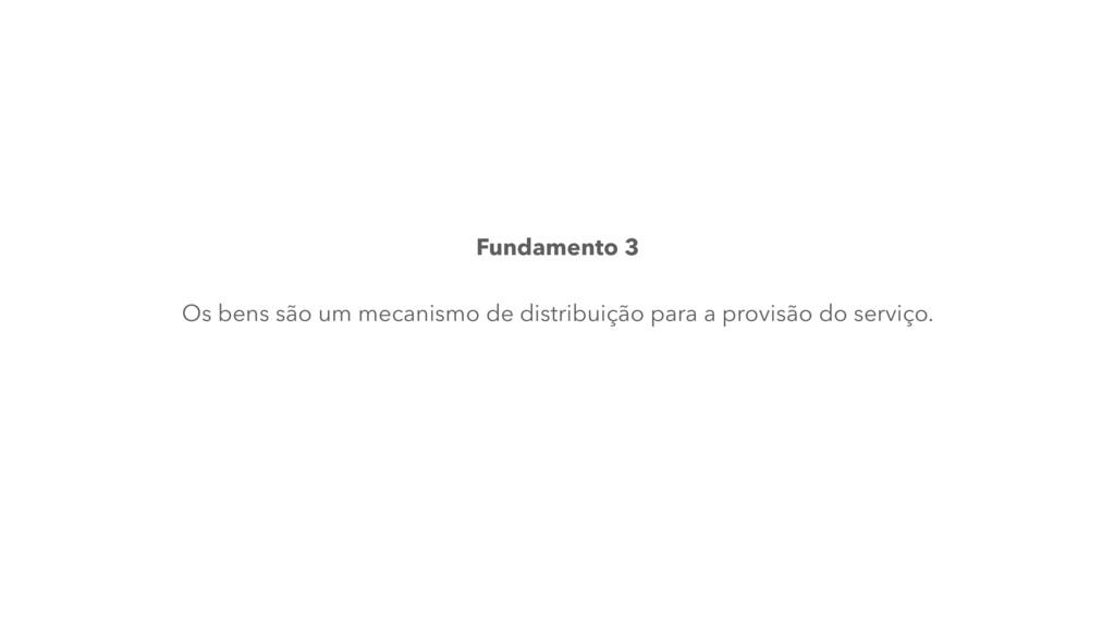 Fundamento 3 Os bens são um mecanismo de distri...