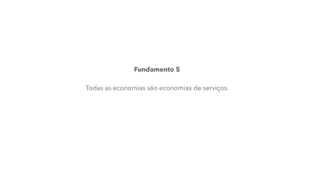 Fundamento 5 Todas as economias são economias d...