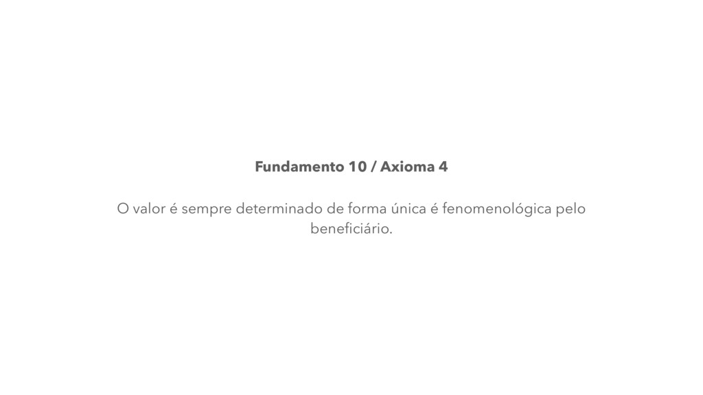 Fundamento 10 / Axioma 4 O valor é sempre deter...