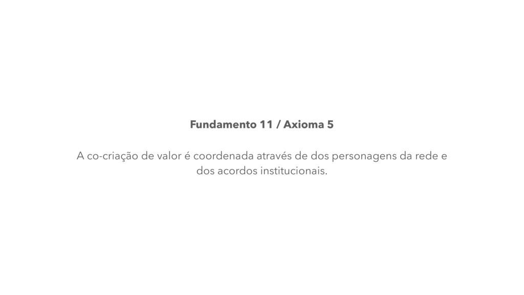 Fundamento 11 / Axioma 5 A co-criação de valor ...