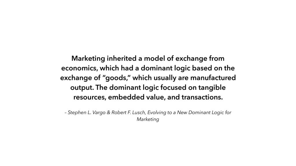 – Stephen L. Vargo & Robert F. Lusch, Evolving ...
