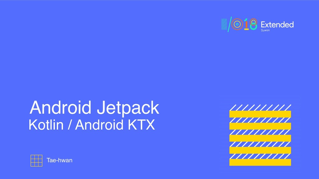 Kotlin / Android KTX Android Jetpack Tae-hwan