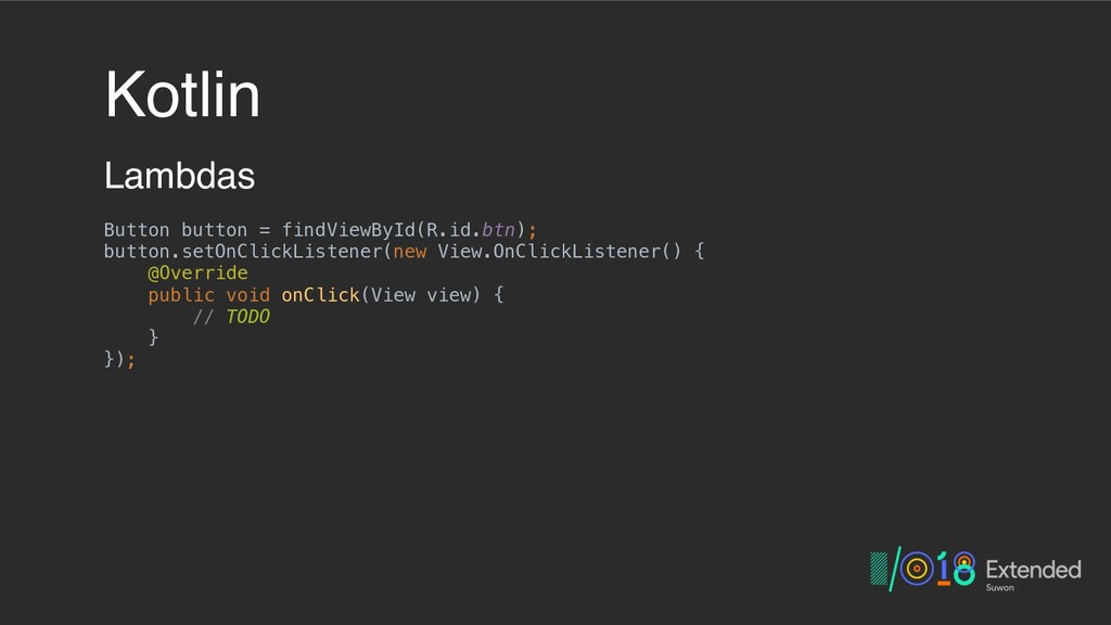 Kotlin Lambdas Button button = findViewById(R.i...