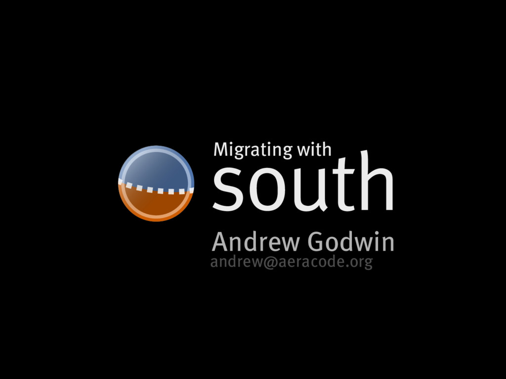 south Andrew�Godwin Migrating�with andrew@aerac...
