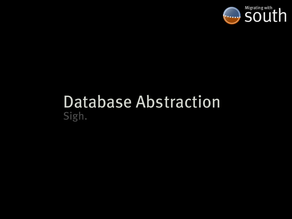 Database�Abstraction south Migrating�with Sigh.