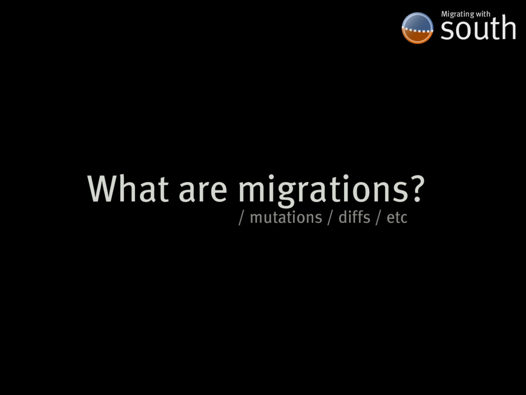 What�are�migrations? south Migrating�with /�mut...