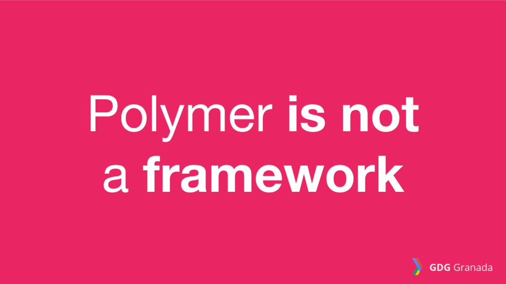 Polymer is not a framework GDG Granada