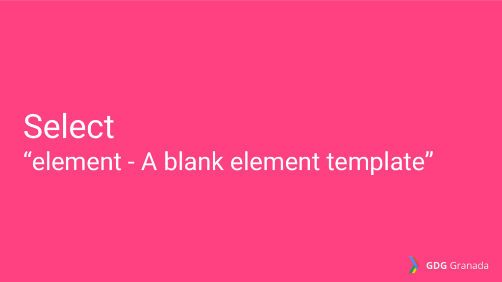 "Select ""element - A blank element template"" GDG..."