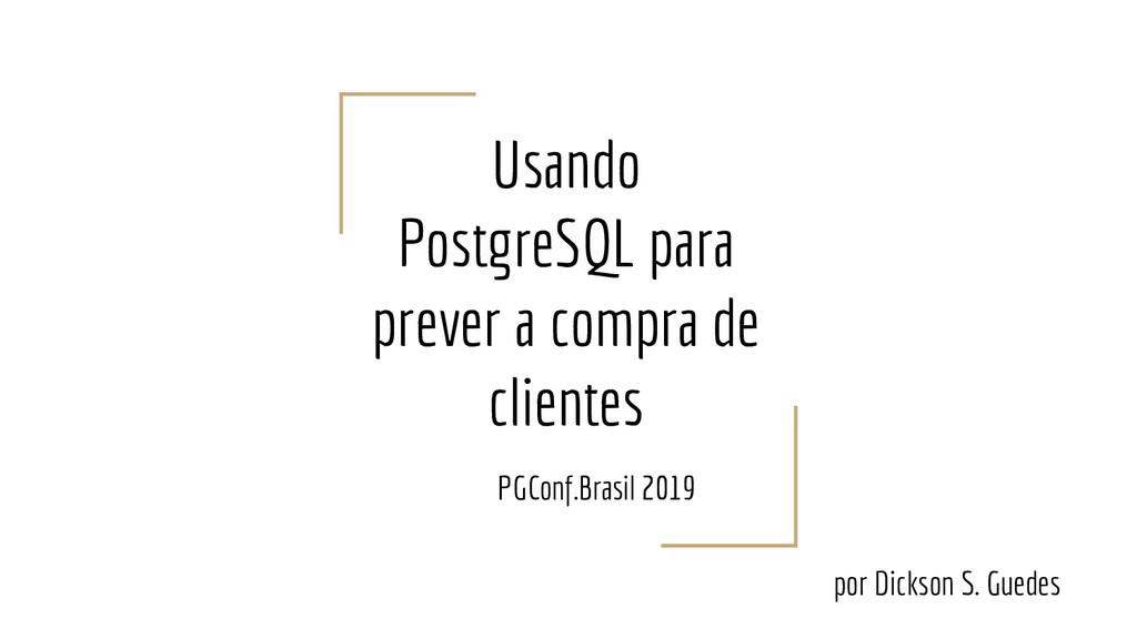 Usando PostgreSQL para prever a compra de clien...