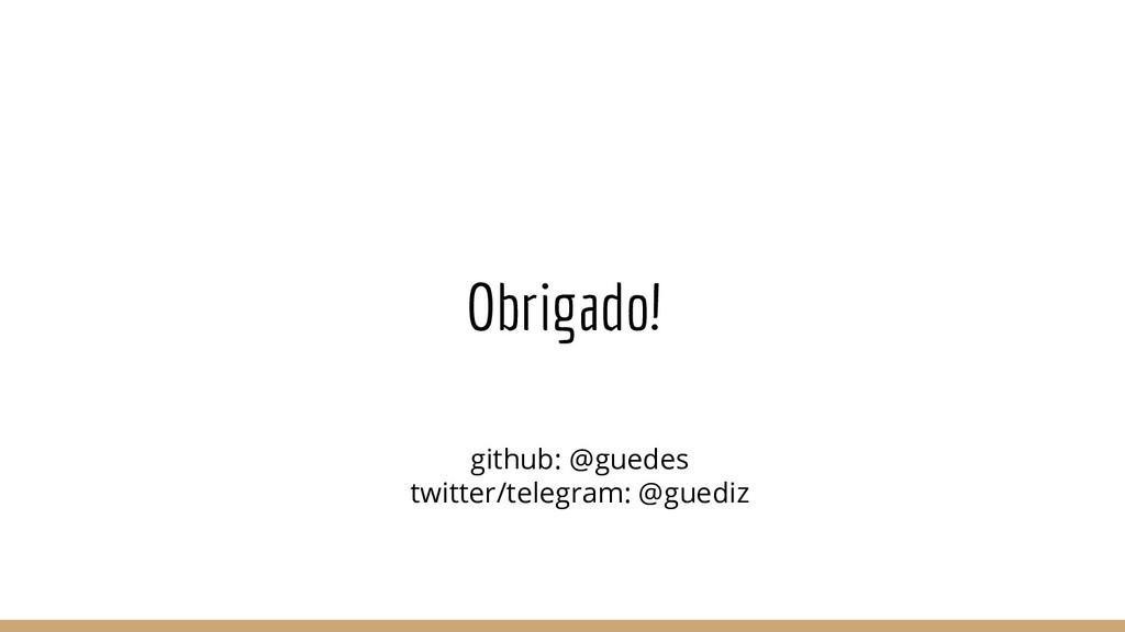 Obrigado! github: @guedes twitter/telegram: @gu...