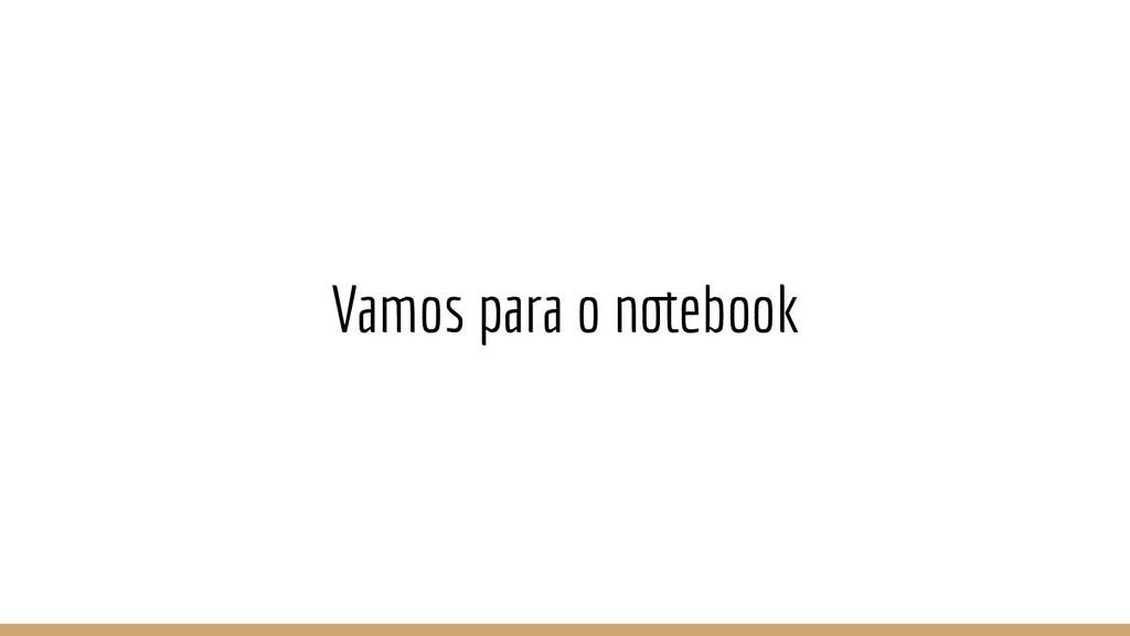 Vamos para o notebook