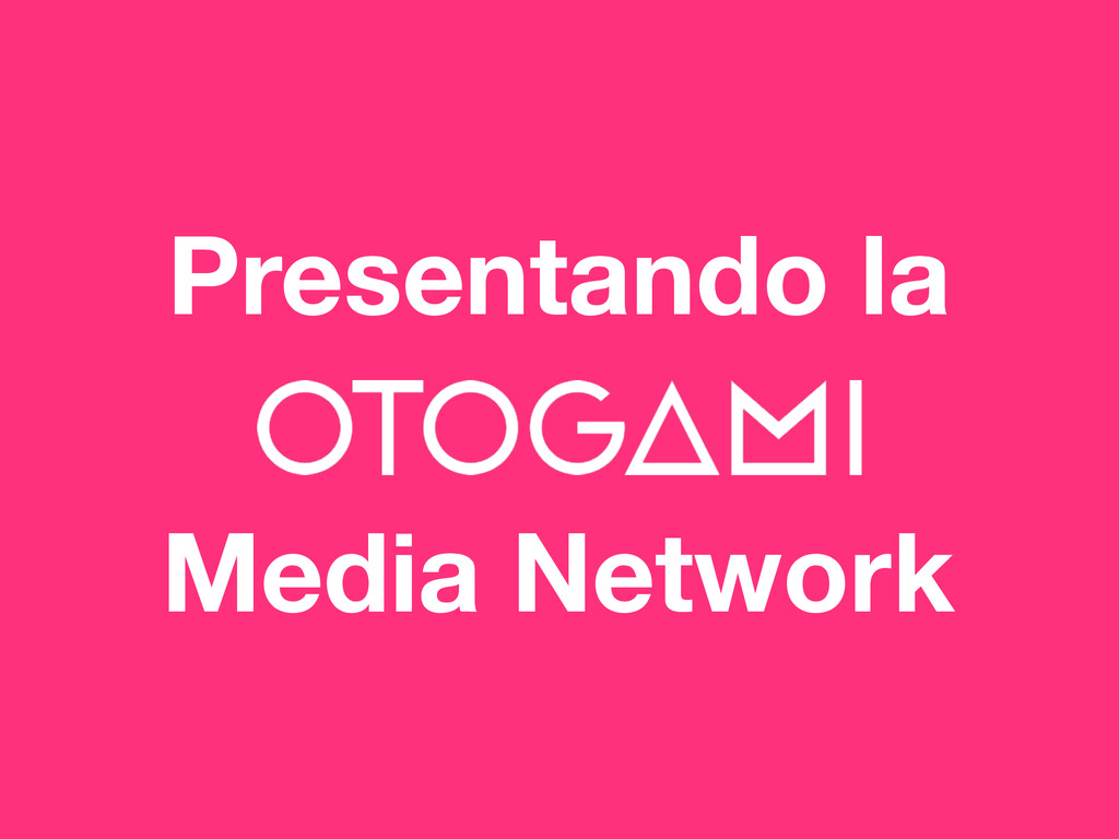 Presentando la Media Network