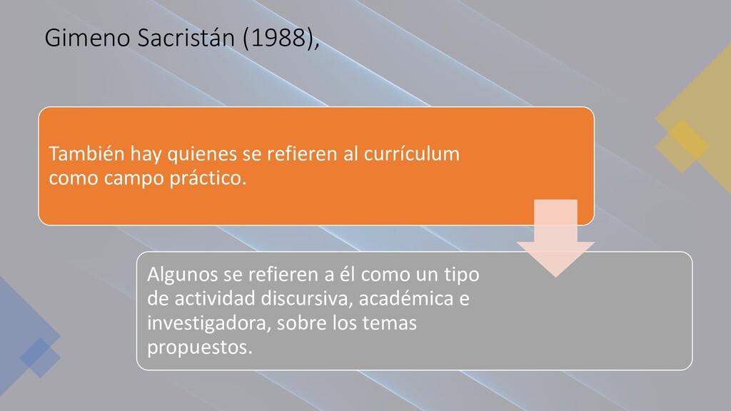Gimeno Sacristán (1988), También hay quienes se...