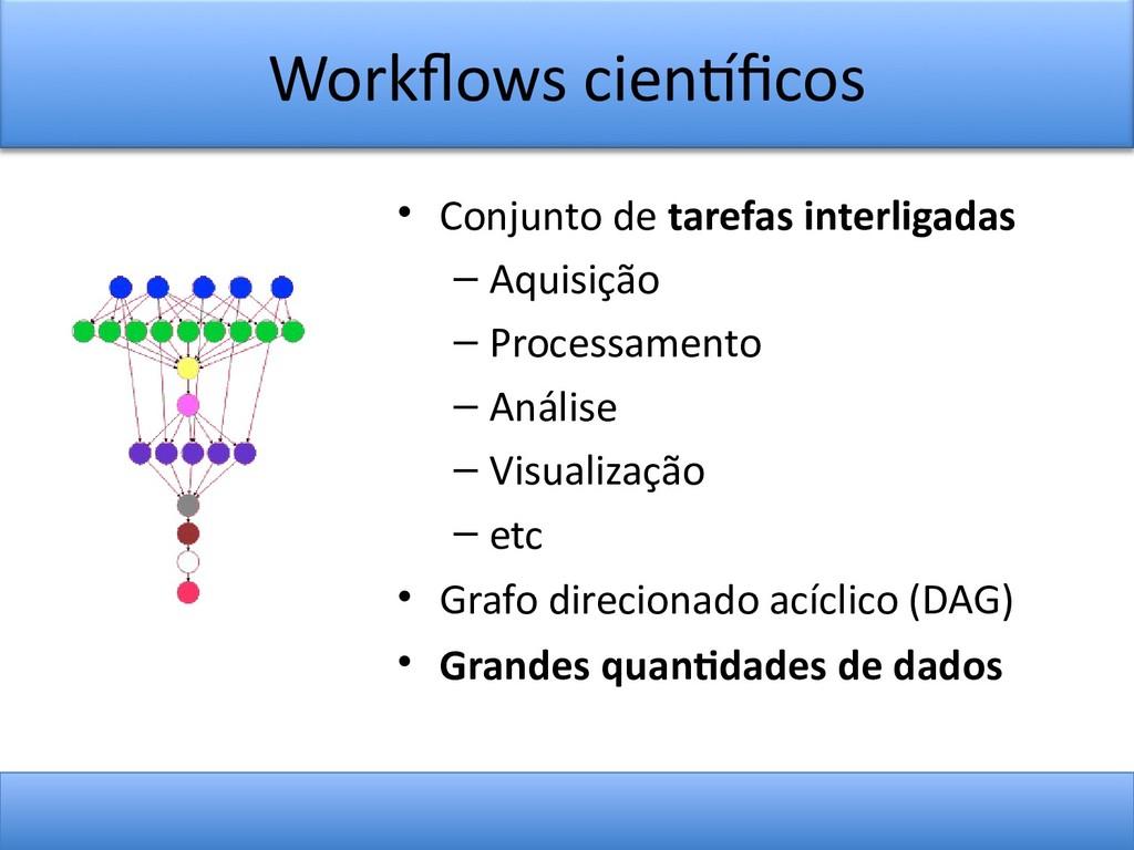Workfows cientfcos • Conjunto de tarefas interl...
