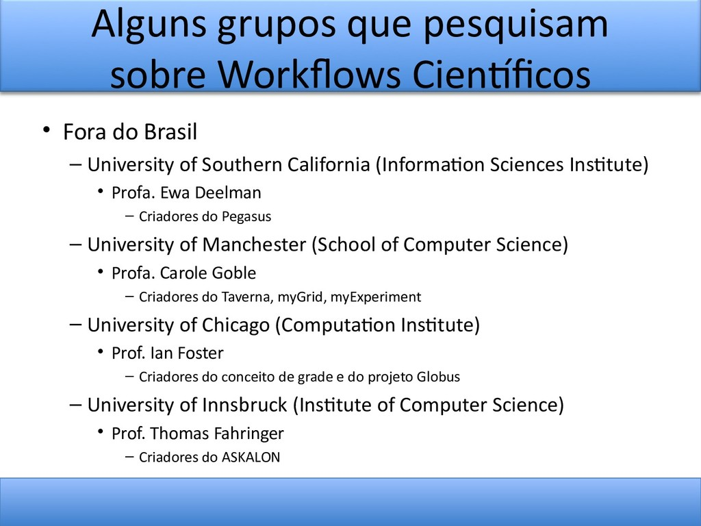 Alguns grupos que pesquisam sobre Workfows Cien...