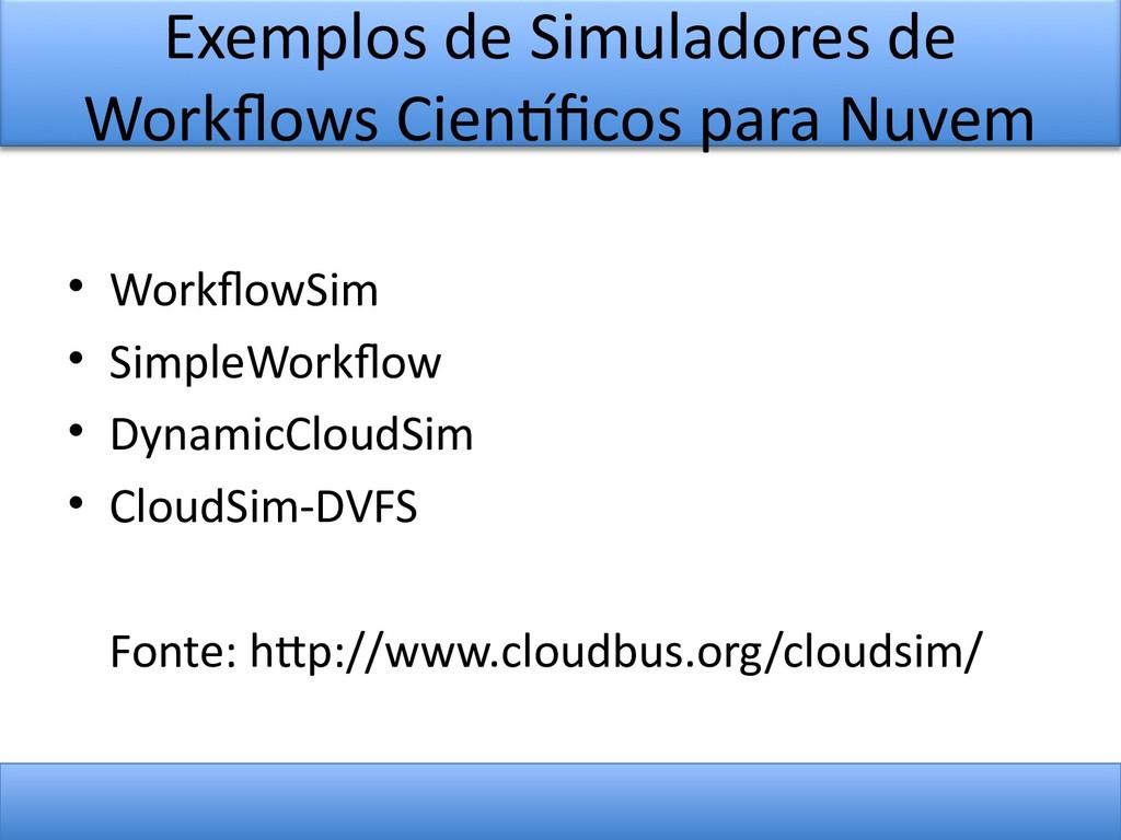 Exemplos de Simuladores de Workfows Cientfcos p...